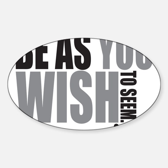 Be As you Wish To Seem Sticker (Oval)