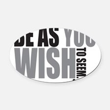 Be As you Wish To Seem Oval Car Magnet