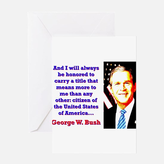 And I Will Always Be Honored - G W Bush Greeting C