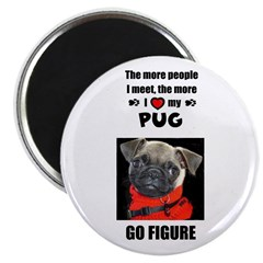 THE MORE PEOPLE I MEET PUG Magnet