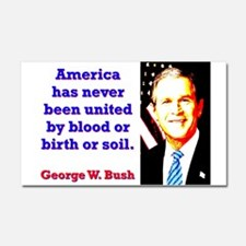 America Has Never - G W Bush Car Magnet 20 x 12