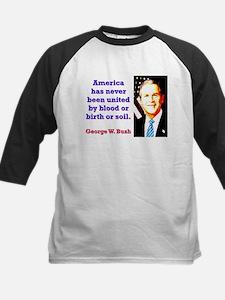 America Has Never - G W Bush Tee
