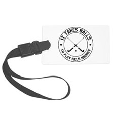 It Takes Balls To Play Field Hockey Luggage Tag
