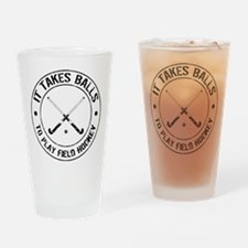 It Takes Balls To Play Field Hockey Drinking Glass