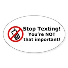 Stop texting! You're not important! Decal