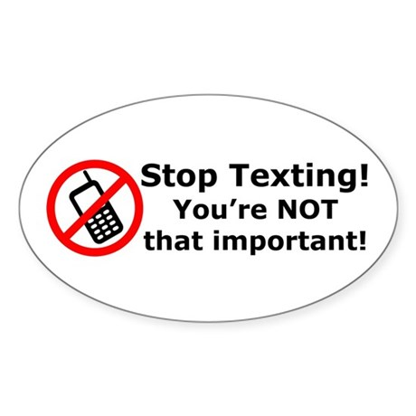 Stop texting! You're not important! Sticker (Oval)