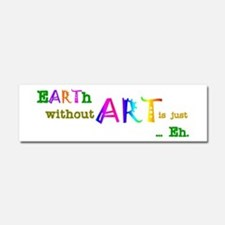 Earth Without Art Car Magnet 10 x 3