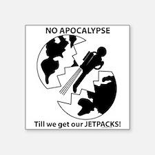 No Apocalypse till we get our jetpacks! Square Sti