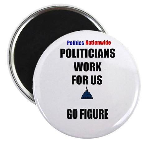 POLITICIANS WORK FOR US BA HUMBUG Magnet