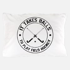 It Takes Balls To Play Field Hockey Pillow Case