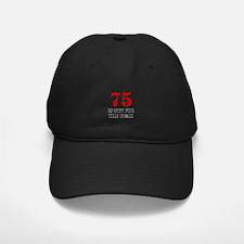 75th Birthday Gag Gift Baseball Hat