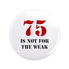 "75th Birthday Gag Gift 3.5"" Button"