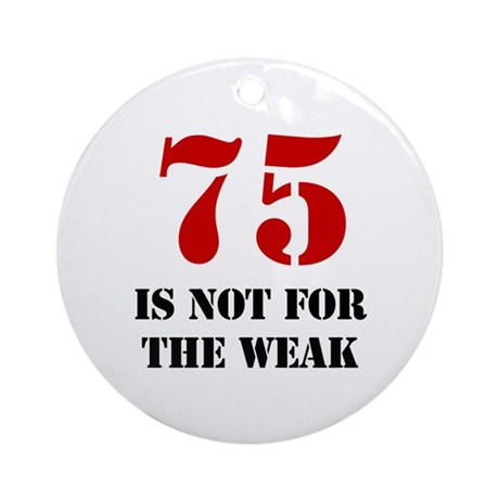 75th Birthday Gag Gift Ornament (Round)