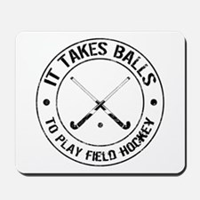 It Takes Balls To Play Field Hockey Mousepad