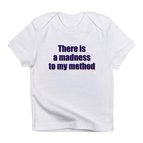 Madnes To My Method Infant T-Shirt