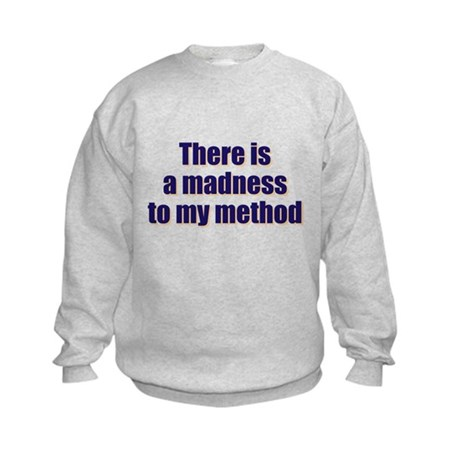 Madnes To My Method Kids Sweatshirt