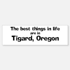 Tigard: Best Things Bumper Bumper Bumper Sticker