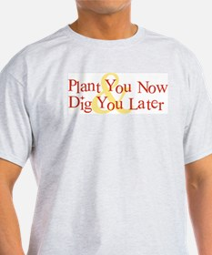 Plant You Now & Dig You Later T-Shirt