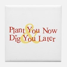 Plant You Now & Dig You Later Tile Coaster