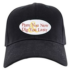 Plant You Now & Dig You Later Baseball Hat