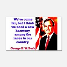 We've Come Far - George H W Bush Car Magnet 20