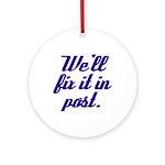 Fix it in Post Ornament (Round)