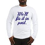 Fix it in Post Long Sleeve T-Shirt