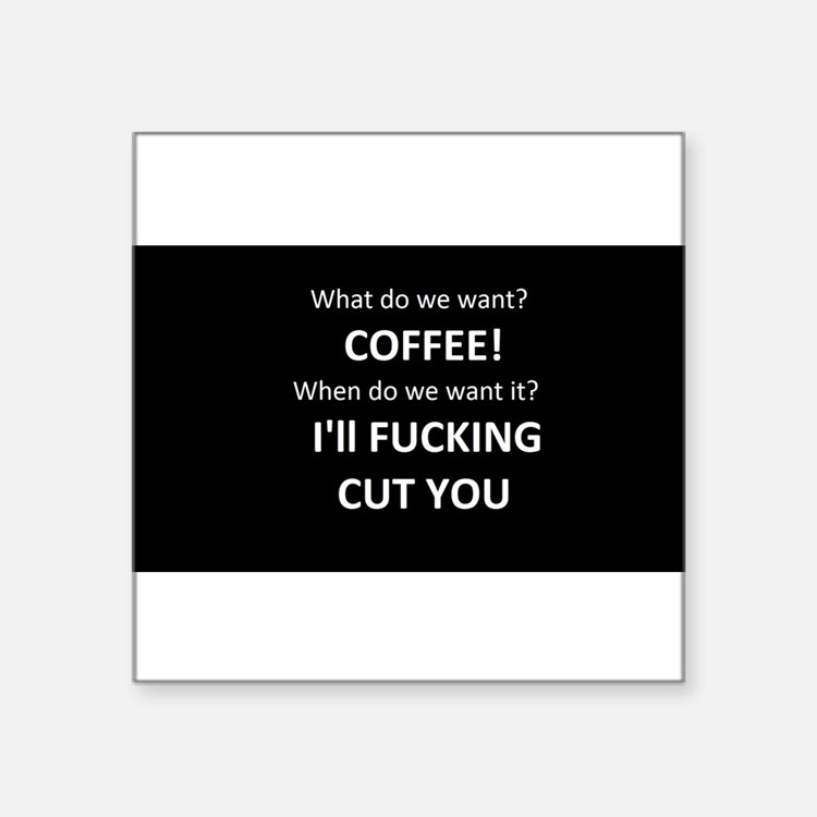 What do we want? Coffee! When do we want it? I'll