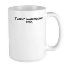 I don't understand you. Mugs