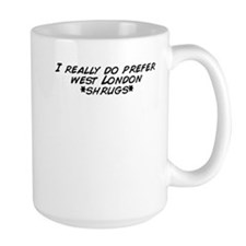 I really do prefer west London *shrugs* Mugs
