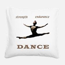Strength, Endurance, Dance Square Canvas Pillow