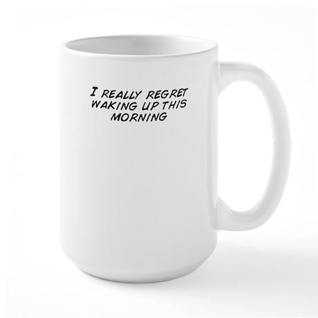 I really regret waking up this morning Mugs
