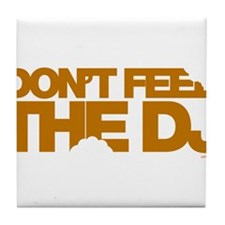 Don't Feed The DJ Tile Coaster