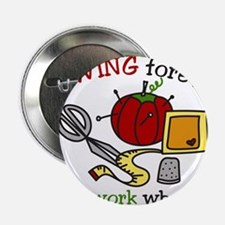 "Sewing Forever 2.25"" Button"