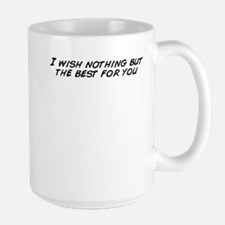 I wish nothing but the best for you Mugs