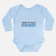 Cute Born to play hockey Long Sleeve Infant Bodysuit