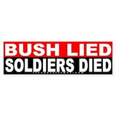 Bush Lied Soldiers Died (Bumper Sticker)
