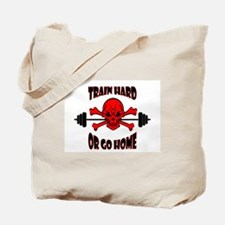 Train Hard or Go Home Tote Bag