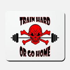 Train Hard or Go Home Mousepad
