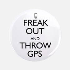 """Freak Out and Throw GPS 3.5"""" Button"""