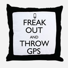 Freak Out and Throw GPS Throw Pillow