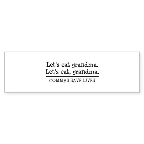 Lets eat grandma. Commas save lives Bumper Sticker