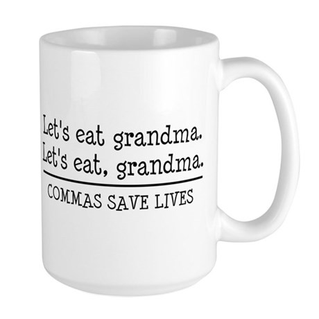 Lets eat grandma. Commas save lives Mugs