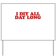 I DIY All Day Long Yard Sign
