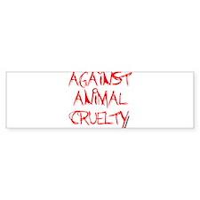 Against Animal Cruelty Bumper Sticker