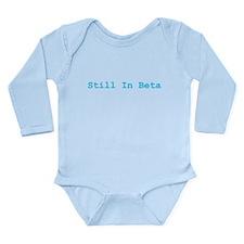 Still in Beta (blue type) Long Sleeve Infant Bodys