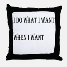 I DO WHAT I WANT Throw Pillow