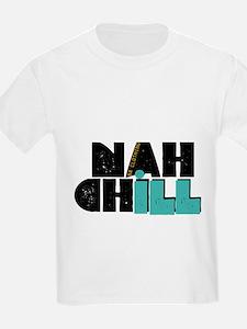 Nah Chill T-Shirt