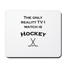 The only reality tv I watch is hockey Mousepad