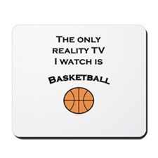 The only reality TV I watch is basketball Mousepad